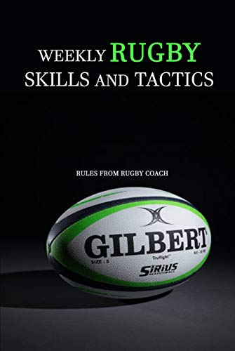 Weekly Rugby Skills and Tactics: Rules from Rugby Coach: Skills, Tactics and Rules Rugby (English Edition)