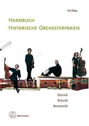 Handbuch historische Orchesterpraxis: Barock - Klassik - Romantik. Mit Notenbeispielen und...