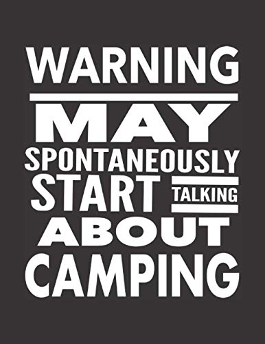 WARNING May Spontaneously Start Talking About Camping: Best Funny Camper Gift For Men Women - Humorous Saying Journal For Camping Lovers - Blank Lined ... Tracker - Black Cover 8.5'x11' Notebook