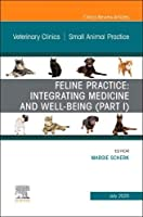 Feline Practice: Integrating Medicine and Well-Being (Part I), An Issue of Veterinary Clinics of North America: Small Animal Practice (Volume 50-4) (The Clinics: Veterinary Medicine, Volume 50-4)