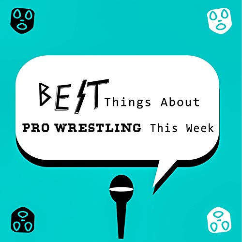 BEST Things About Pro Wrestling This Week.