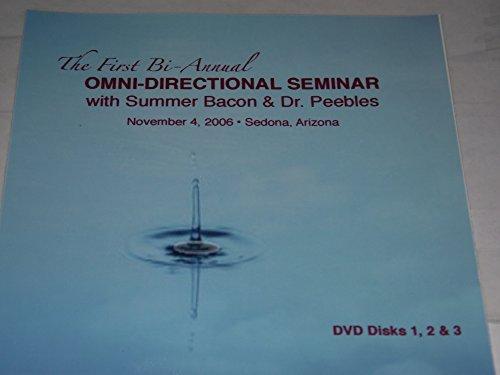 Omni Directional Seminar -- with Summer Bacon & Dr Peebles -- the first Bi -Annual -- November 4th, 2006 Sedona Arizona -- 5 DVD Set