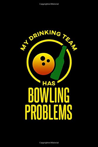 My Drinking Team Has Bowling Problems: 110 Pages 6x9 Inch, great Gift Journal Notebook