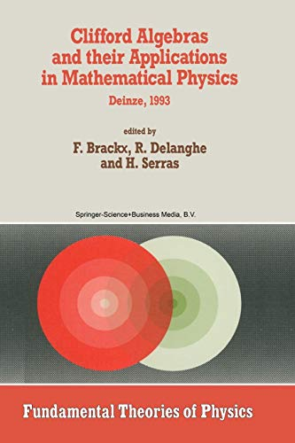 Clifford Algebras and their Applications in Mathematical Physics: Proceedings of the Third Conference held at Deinze, Be