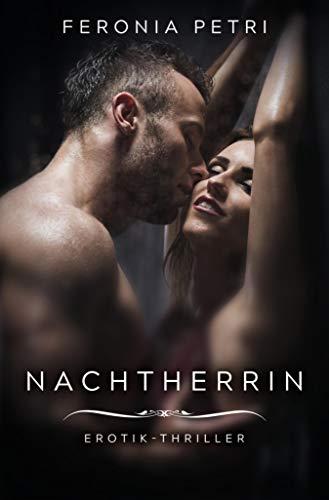 Nachtherrin: Erotik-Thriller (Die