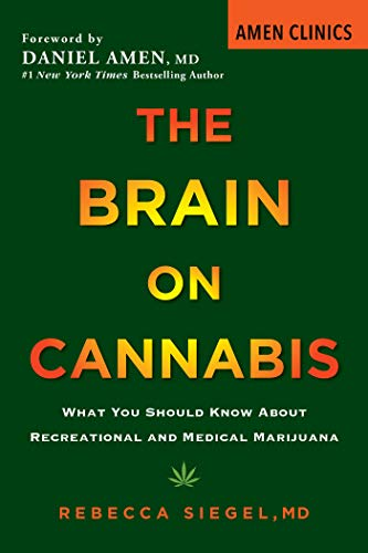 The Brain on Cannabis: What You Should Know about Recreational and Medical Marijuana (Amen Clinic Library)