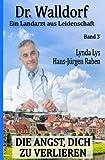 Die Angst, dich zu verlieren: Dr. Walldorf – Ein Landarzt aus Leidenschaft Band 3