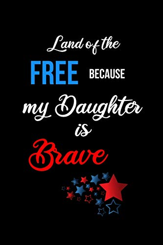 Land of the Free Because my Daughter is Brave: Funny Patriotic Notebook. College Ruled Lined Journal.