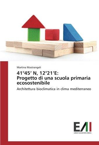 41°45' N, 12°21'E: Progetto di una scuola primaria ecosostenibile: Architettura bioclimatica in clima mediterraneo