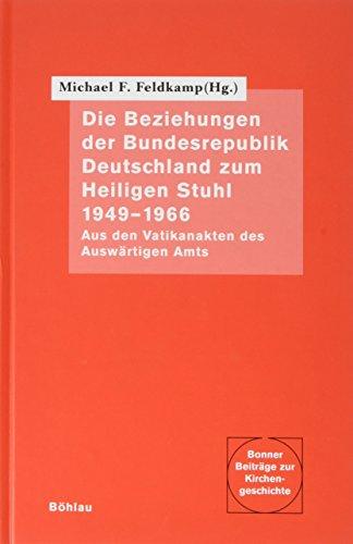 Die Beziehungen der Bundesrepublik Deutschland zum Heiligen Stuhl 1949-1966. Aus den Vatikanakten des Auswärtigen Amtes