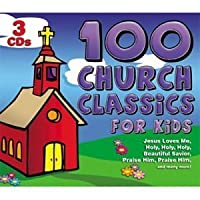 100 Church Classics for Kids by 100 Church Classics for Kids
