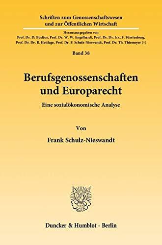 Berufsgenossenschaften und Europarecht.: Eine sozialökonomische Analyse. (Schriften zum Genossenschaftswesen und zur Öffentlichen Wirtschaft, Band 38)