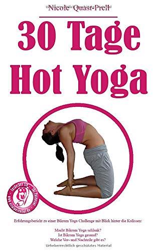 30 Tage Hot Yoga: Erfahrungsbericht zu einer Bikram Yoga Challenge mit Blick hinter die Kulissen: Macht Bikram Yoga schlank? Ist Bikram Yoga gesund?...