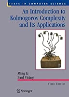 An Introduction to Kolmogorov Complexity and Its Applications (Texts in Computer Science) by Ming Li Paul M.B. Vitanyi(2008-11-21)