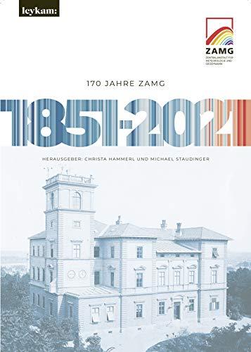 170 Jahre ZAMG 1851-2021: Zentralanstalt für Meteorologie und Geodynamik