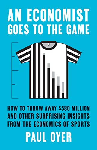 Compare Textbook Prices for An Economist Goes to the Game: How to Throw Away $580 Million and Other Surprising Insights from the Economics of Sports  ISBN 9780300218244 by Oyer, Paul