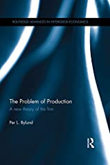The Problem of Production: A new theory of the firm (Routledge Advances in Heterodox Economics Book 1) Kindle Edition