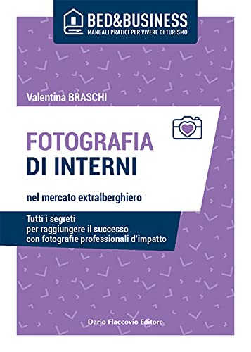 Fotografia di interni nel mercato extralberghiero. Tutti i segreti per raggiungere il successo con fotografie professionali d'impatto