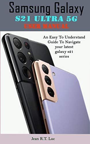 Samsung Galaxy S21 Ultra 5G User Manual: A Comprehensive Pictorial Illustrative Guide For Operating Your New S21 Series (English Edition)