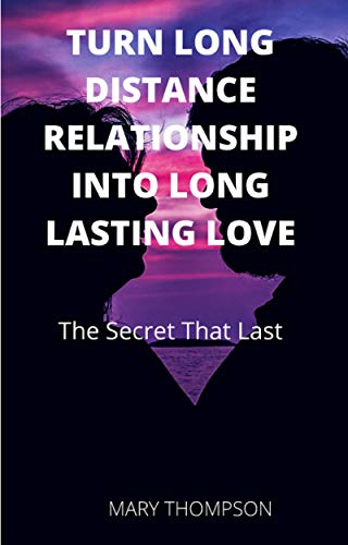 Turn Long Distance Relationship Into Long Lasting Love: The Secret That Last (English Edition)