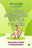 La gran enciclopedia del bebé y el niño: Guía práctica y de fácil consulta para padres