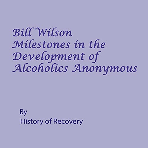Listen Bill Wilson Milestones in the Development of Alcoholics Anonymous audio book