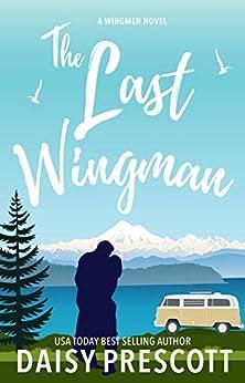 The Last Wingman (Wingmen Book 6) by [Daisy Prescott]