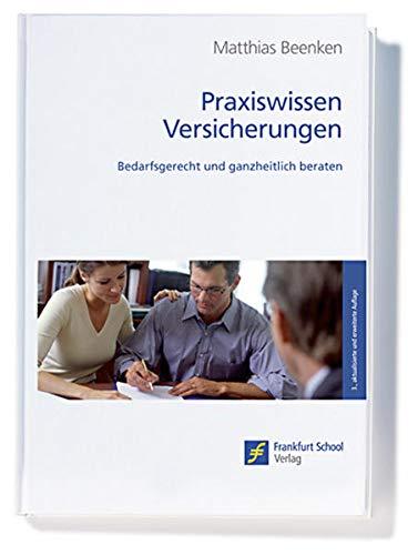 Praxiswissen Versicherungen: Bedarfsgerecht und ganzheitlich beraten