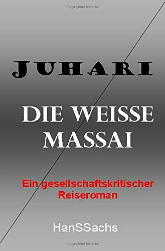 Juhari, die weiße Massai: ein gesellschaftskritischer Reiseroman