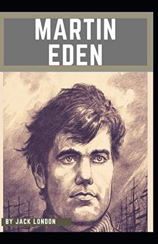 Martin Eden: Jack London (Classics, Literature, Künstlerroman) [Annotated]