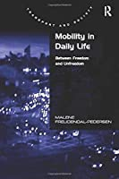 Mobility in Daily Life: Between Freedom and Unfreedom (Transport and Society)