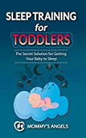 Sleep Training for Toddlers: The Secret Solution for Getting Your Baby to Sleep (Sleep Training for Babies) (Parenting Books Collection)