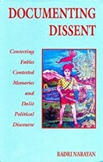 Documenting Dissent: Contesting Fables, Contested Memories and Dalit Political Discourse by Badri Narayan (2001-09-01)