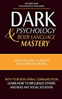 Dark Psychology and Body Language Mastery: Discover How To Seduce and Captivate People With Your Non-Verbal Communication. Learn How To Influence Others and Read any Social Situation