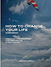 How to Change Your Life Workbook: Jumpstart Your Willpower & Become a Master of Self-Control