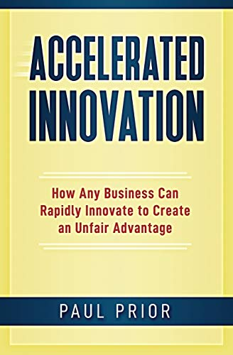 Price comparison product image Accelerated Innovation: How Any Business Can Rapidly Innovate to Create an Unfair Advantage