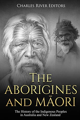 Compare Textbook Prices for The Aborigines and Maori: The History of the Indigenous Peoples in Australia and New Zealand  ISBN 9781729564394 by Charles River Editors