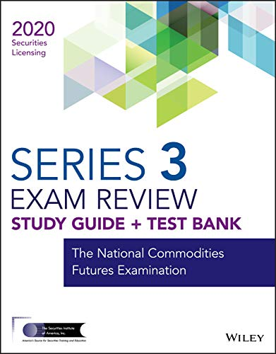 Wiley Series 3 Securities Licensing Exam Review 2020 + Test Bank: The National Commodities Futures Examination (Wiley Securities Licensing)