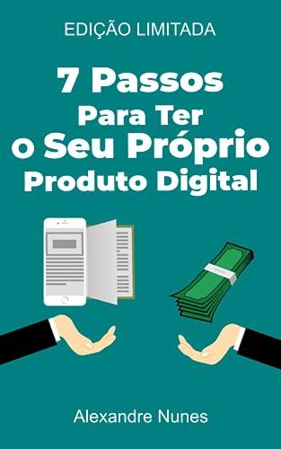 7 Passos Para Ter O Seu Próprio Produto Digital