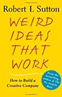 Weird Ideas That Work: How to Build a Creative Company by Robert I. Sutton(2007-05-15)