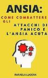 ANSIA: Come Combattere Gli Attacchi di Panico e L'ansia Acuta