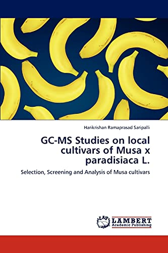 GC-MS Studies on local cultivars of Musa x paradisiaca L.: Selection, Screening and Analysis of Musa cultivars