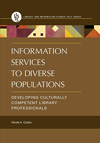 Compare Textbook Prices for Information Services to Diverse Populations: Developing Culturally Competent Library Professionals Library and Information Science Text 1 Edition ISBN 9781440834608 by Cooke, Nicole