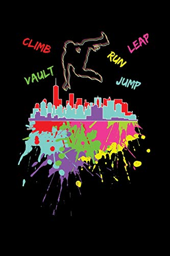 Climb Leap Run Vault Jump: Reading Notebook Journal For Parkour Freestyle City Runner Fans And Extreme Outdoor Urban Sport Lovers