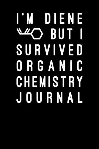 Im Diene But I Survived Organic Chemistry Journal