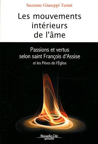 Les mouvements intérieurs de l'âme : Passions et vertus selon saint François d'Assise et les Pères de l'Eglise