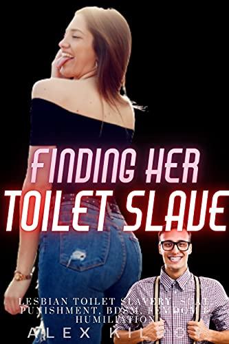 Finding Her Toilet Slave : Toilet Slavery, Scat, Lezdon, BDSM, Humiliation & More (English Edition)