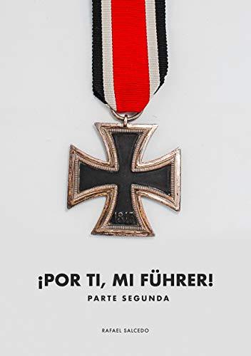¡Por ti, mi Führer! (Parte segunda)