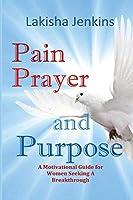 Pain, Prayer and Purpose