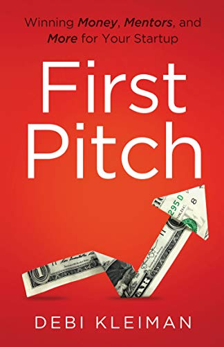 First Pitch: Winning Money, Mentors, and More for Your Startup
